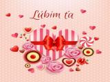 Každý z nás vie, že Valentín je iba raz v roku,  preto si želáme, aby ten, kto nás ľúbi stál pri našom boku. Vždy pri nás stáť, vždy nás milovať, veľa bozkávať a nikdy neprestať.